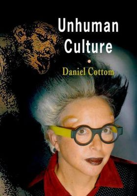 University of Pennsylvania Press: Unhuman Culture, Daniel Cottom