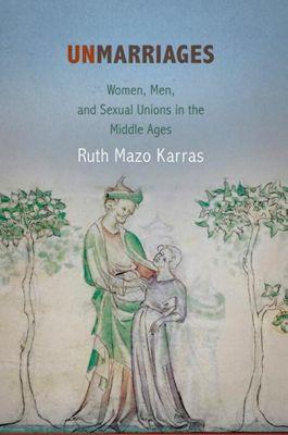 University of Pennsylvania Press: Unmarriages, Ruth Mazo Karras