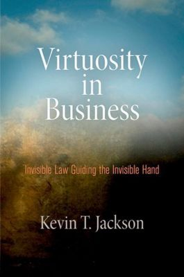 University of Pennsylvania Press: Virtuosity in Business, Kevin T. Jackson