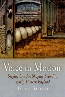 University of Pennsylvania Press: Voice in Motion, Gina Bloom