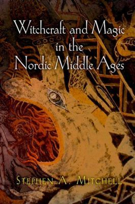 University of Pennsylvania Press: Witchcraft and Magic in the Nordic Middle Ages, Stephen A. Mitchell