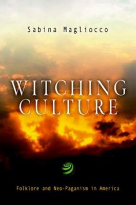 University of Pennsylvania Press: Witching Culture, Sabina Magliocco