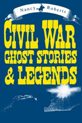 University of South Carolina Press: Civil War Ghost Stories & Legends, Nancy Roberts