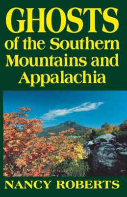 University of South Carolina Press: Ghosts of the Southern Mountains and Appalachia, Nancy Roberts