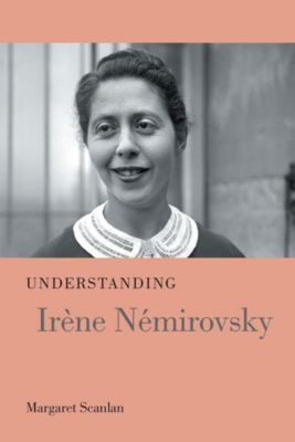 University of South Carolina Press: Understanding Irène Némirovsky, Margaret Scanlan