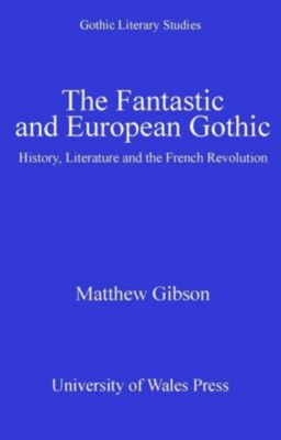 University of Wales Press: The Fantastic and European Gothic, Matthew Gibson
