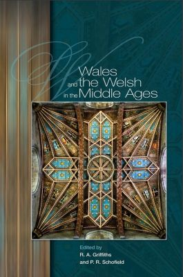 University of Wales Press: Wales and the Welsh in the Middle Ages, Ralph A. Griffiths, Phillipp R. Schofield