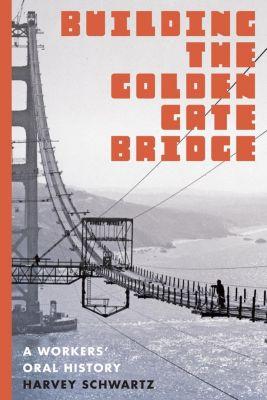 University of Washington Press: Building the Golden Gate Bridge, Harvey Schwartz