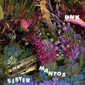 Unk, Sister Mantos
