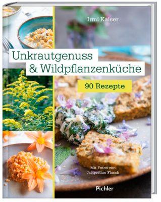 Unkrautgenuss & Wildpflanzenküche - Irmi Kaiser |