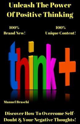 Unleash The Power Of Positive Thinking, Manuel Braschi