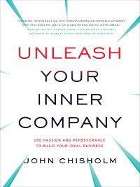 Unleash Your Inner Company, John Chisholm