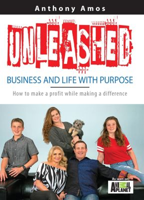 Unleashed: Business and Life With Purpose, Anthony Amos