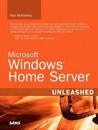 Unleashed: Microsoft Windows Home Server Unleashed, Paul McFedries