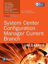 Unleashed: System Center Configuration Manager Current Branch Unleashed, Kerrie Meyler, Greg Ramsey, Kenneth Van Surksum, Gerry Hampson, Saud Al-Mishari, Michael Gottlieb Wiles