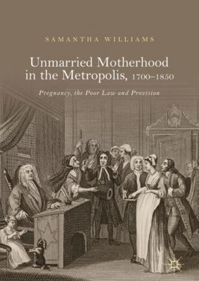 Unmarried Motherhood in the Metropolis, 1700–1850, Samantha Williams