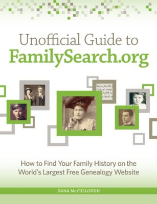 Unofficial Guide to FamilySearch.org, Dana McCullough