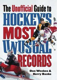 Unofficial Guide to Hockey's Most Unusual Records, Don Weekes, Kerry Banks