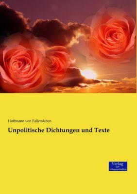 Unpolitische Dichtungen und Texte - August Heinrich Hoffmann Von Fallersleben |