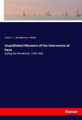 Unpublished Memoirs of the Internuncio at Paris, Louis S. J. L. de Salamon, A. Bridier