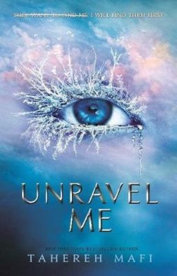 Unravel Me, Tahereh Mafi