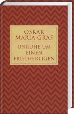 Unruhe um einen Friedfertigen - Oskar Maria Graf |