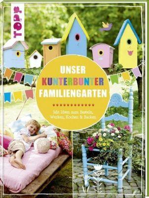 Unser kunterbunter Familiengarten, Pia Deges, Birgit Kaufmann, Christiane Steffan, Alice Rögele
