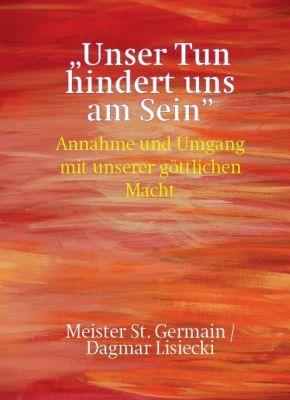 Unser Tun hindert uns am Sein, Saint Germain, Dagmar Lisiecki