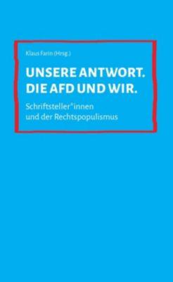 Unsere Antwort. Die AfD und wir., Rudolph Bauer, Zoë Beck, Lena Falkenhagen, Klaus Farin, Nina George, Werner Schlegel, Carlos Collado Seidel, S
