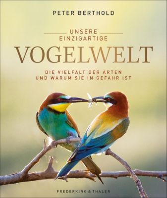 Unsere einzigartige Vogelwelt, Peter Berthold