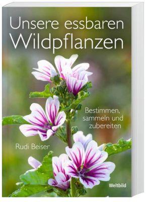 Unsere essbaren Wildpflanzen, Rudi Beiser