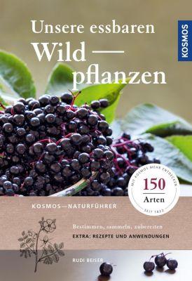 Unsere essbaren Wildpflanzen - Rudi Beiser |