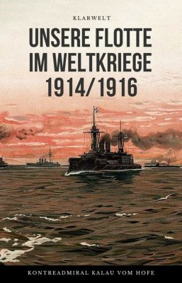 Unsere Flotte im Weltkriege 1914/1916, Eugen Kalau vom Hofe