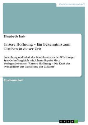 Unsere Hoffnung – Ein Bekenntnis zum Glauben in dieser Zeit, Elisabeth Esch