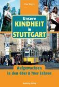 Unsere Kindheit in Stuttgart. Aufgewachsen in den 60er & 70er Jahren, Uwe Bogen