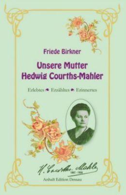 Unsere Mutter Hedwig Courths-Mahler - Friede Birkner |