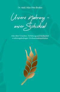 Unsere Nahrung - unser Schicksal, Jubiläumsausgabe - Max O. Bruker pdf epub