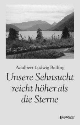 Unsere Sehnsucht reicht höher als die Sterne, Adalbert Ludwig Balling