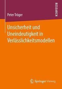 Unsicherheit und Uneindeutigkeit in Verlässlichkeitsmodellen, Peter Tröger