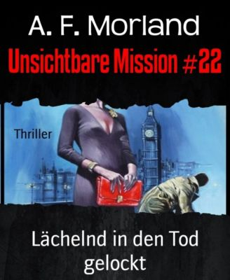 Unsichtbare Mission #22, A. F. Morland