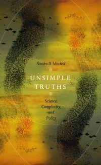 Unsimple Truths, Sandra D. Mitchell