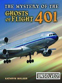 Unsolved!: The Mystery of the Ghosts of Flight 401, Brian Innes, Kathryn Walker