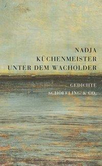 Unter dem Wacholder - Nadja Küchenmeister |