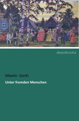 Unter fremden Menschen - Maxim Gorki pdf epub