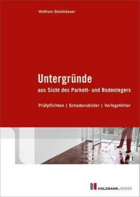 Untergründe aus Sicht des Parkett- und Bodenlegers - Wolfram Steinhäuser |