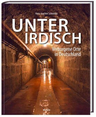 Unterirdisch - Verborgene Orte in Deutschland - Hans Joachim Schneider  