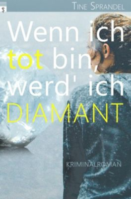 Unterland Krimis: Wenn ich tot bin, werd' ich Diamant, Tine Sprandel
