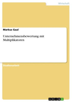 Unternehmensbewertung mit Multiplikatoren, Markus Gaal