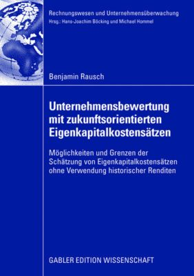 Unternehmensbewertung mit zukunftsorientierten Eigenkapitalkostenansätzen, Benjamin Rausch