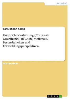 Unternehmensführung (Corporate Governance) in China. Merkmale, Besonderheiten und Entwicklungsperspektiven, Carl Johann Komp